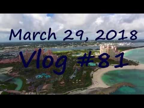 March 29, 2018 Vlog #81 A day in The Bahamas