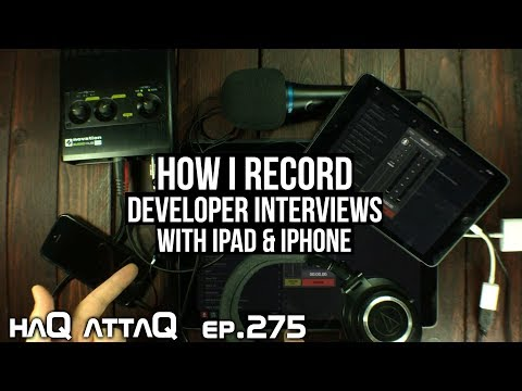 How I record interviews with App Developers on iPad and iPhone │ haQ attaQ 275