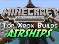 Minecraft Xbox 360 Top 3 Builds - AIRSHIPS