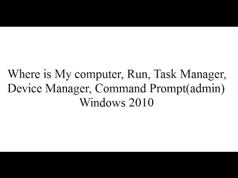 Where is My computer - Run - Task Manager - Device Manager - Command Prompt admin Windows 2010