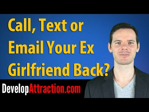 Call, Text or Email Your Ex Girlfriend Back?