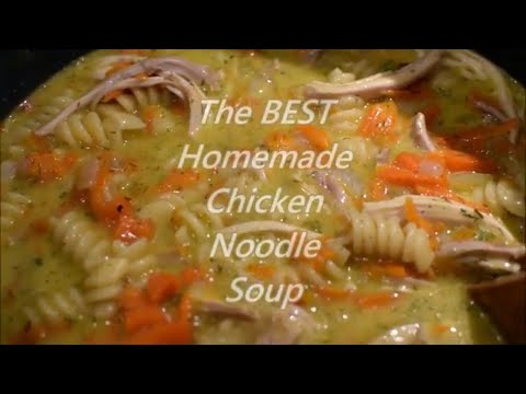 Home made Chicken Noodle Soup from Scratch - How to Make the Best - Easy