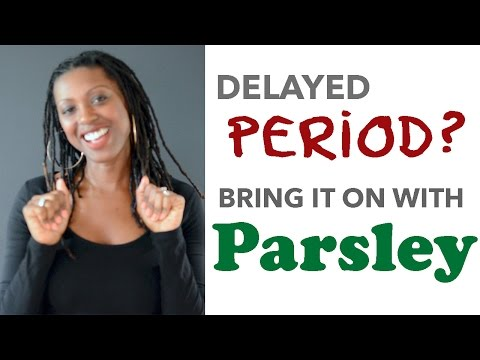 BRING ON DELAYED PERIOD WITH PARSLEY AND BLACK COHOSH