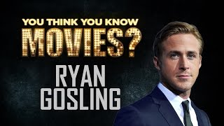 Ryan Gosling - You Think You Know Movies?