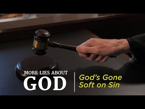 More Lies About God: God's Gone Soft on Sin