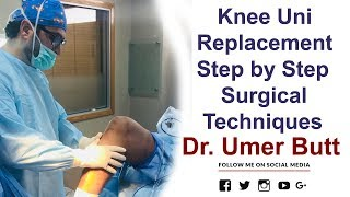 Knee Uni Replacement - Surgical Technique Steps - Best Orthopedic Surgeon In Pakistan Dr. Umer Butt