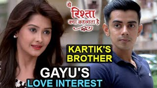 NEW ENTRY In Yeh Rishta Kya Kehlata Hai As Kartik's Brother And To Be Gayu's Love Interest |