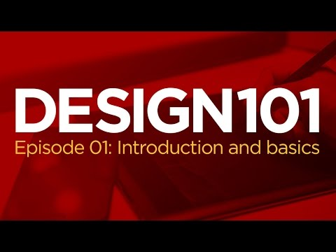 Design 101, Episode 01: Introduction and Basics