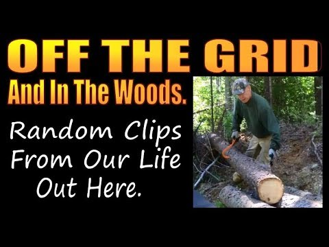 OFF THE GRID AND IN THE WOODS   Random Clips Fron Our Life Out Here