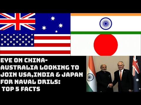 EYE ON CHINA-AUSTRALIA LOOKING TO JOIN USA,INDIA & JAPAN FOR NAVAL DRILS: TOP 5 FACTS