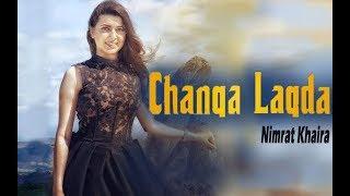 CHANGA LAGDA - Nimrat Khaira (Official Video) | NEW PUNJABI SONGS 2017