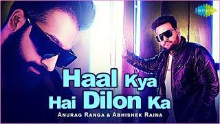 Haal Kya Hai Dilon Ka   Official Video   Anurag Ranga   Abhishek Raina   Cover Song