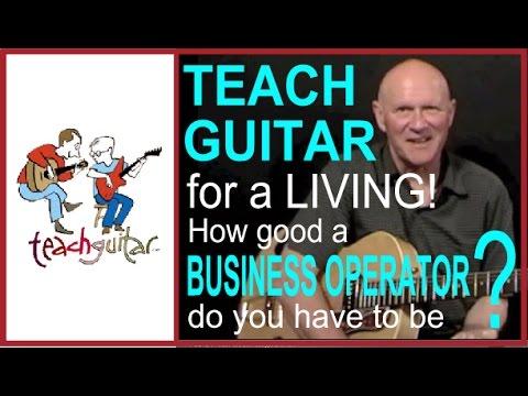 Make a Living Teaching Guitar - How Good a Business Operator do You Need to Be?
