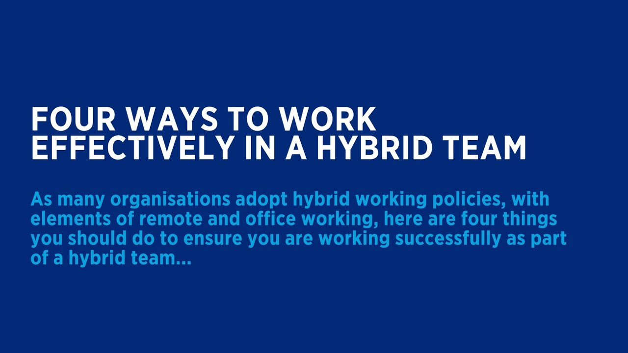 Four ways to work effectively in a hybrid team