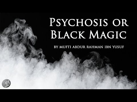 Psychosis or Black Magic | Mufti Abdur-Rahman ibn Yusuf