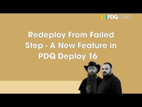 PDQ Live! : Redeploy From Failed Step - A New Feature in PDQ Deploy 16