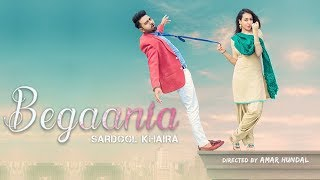Begaania || Full Video || Sardool Khaira|| New Punjabi Song 2018 || Latest Punjabi Song 2018