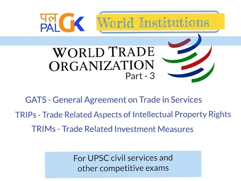 WTO (Part 3): GATS, TRIMs, TRIPs ; For UPSC and other competitive Exams