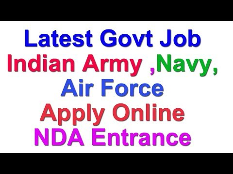 Latest Govt Job in Army  | Navy | Air Force | NDA Entrance Exam | Apply Online