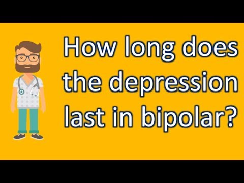 How long does the depression last in bipolar ? | BEST Health Channel & Answers