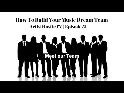 How To Build A Great Team For Musicians | ArtistHustle TV Episode 51