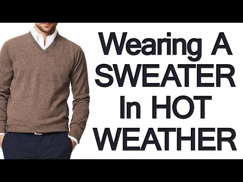 Wearing A Sweater In Hot Weather | How To Pull Off The Sweater Look In Warm Temperatures