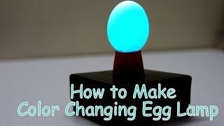 How to Make a Color Changing Egg Lamp