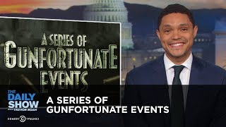 A Series Of Gunfortunate Events The Daily Show