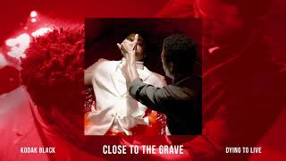 Kodak Black - Close To The Grave [Official Audio]