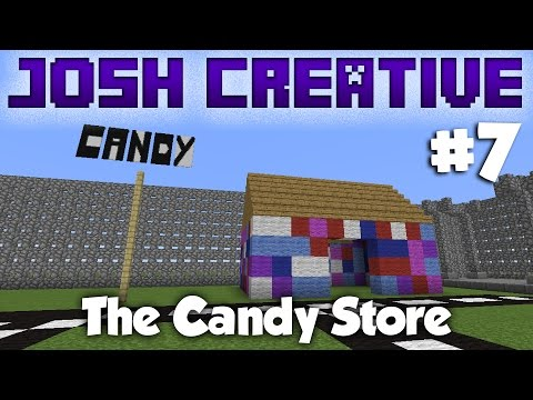 Josh's Minecraft Creative #7 - THE CANDY STORE