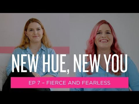 New Hue, New You: Fierce and Fearless (Ep 7)