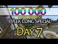 100 000 Subscribers :: Week Long Special :: Day 7