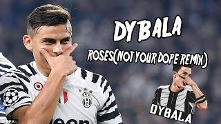 Paulo Dybala ● Roses(Not Your Dope Remix) ● 2016/17