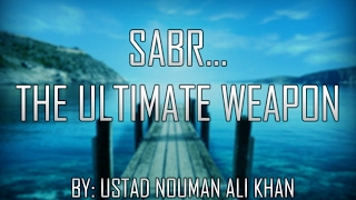 Sabr.....the ultimate weapon -  Ustad Nouman Ali Khan