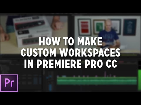 How to Customize Workspaces in Adobe Premiere Pro CC