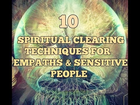10 Spiritual Clearing Techniques For Empaths And Sensitive People