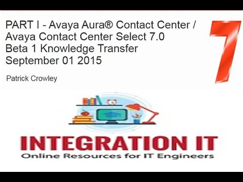 Avaya Aura® Contact Center and Contact Center Select 7 0 Knowledge Transfer Part 1
