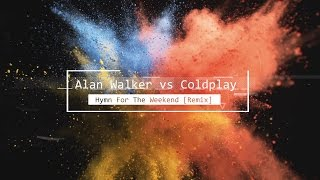 Alan Walker Vs Coldplay Hymn For The Weekend Remix