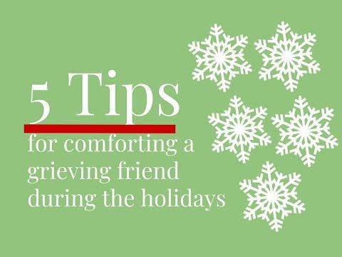 5 Tips for Comforting a Grieving Friend During the Holidays