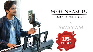 Mere Naam Tu    Zero    Swayam Padhi    For SRK With Love