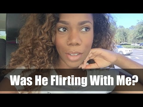 WAS HE FLIRTING WITH ME?