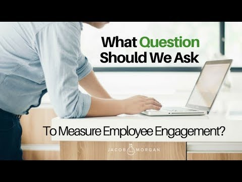 What is the One Question We Should Be Asking To Measure Employee Engagement? - Jacob Morgan