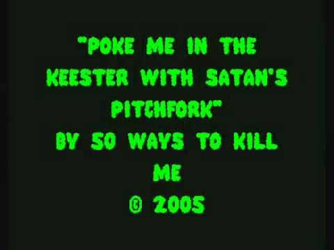 50 Ways To Kill Me - Poke My Keester With Satan's Pitchfork