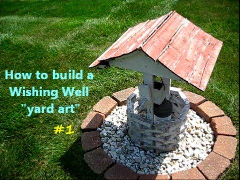 How to Build a Wishing Well / yard art project 1of