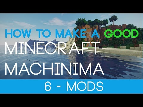 #6 : Mods and Settings - How to Make a GOOD Minecraft Machinima
