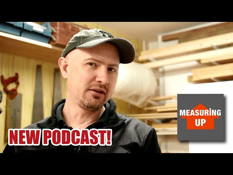 New Joinery / Carpentry Podcast! Measuring Up Podcast NOW LIVE! [111]
