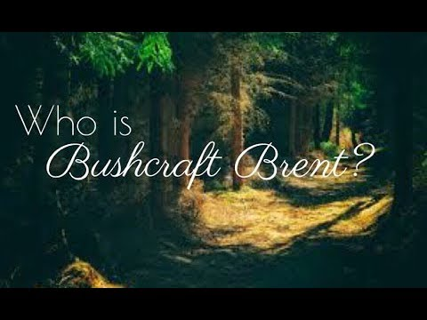 Who Is Bushcraft Brent?