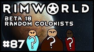 Rimworld Beta 18 Random Colonists Episode 87