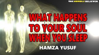 What Happens to your Soul When you Sleep - Hamza Yusuf