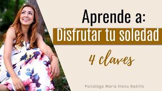 Aprende a disfrutar tu soledad en 4 pasos | Psicóloga Maria Elena Badillo